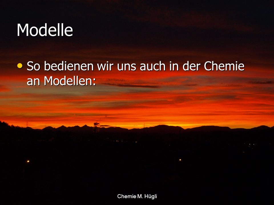 Modelle So bedienen wir uns auch in der Chemie an Modellen: