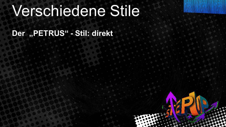 """Verschiedene Stile 2 Verschiedene Stile Der """"PETRUS - Stil: direkt"""