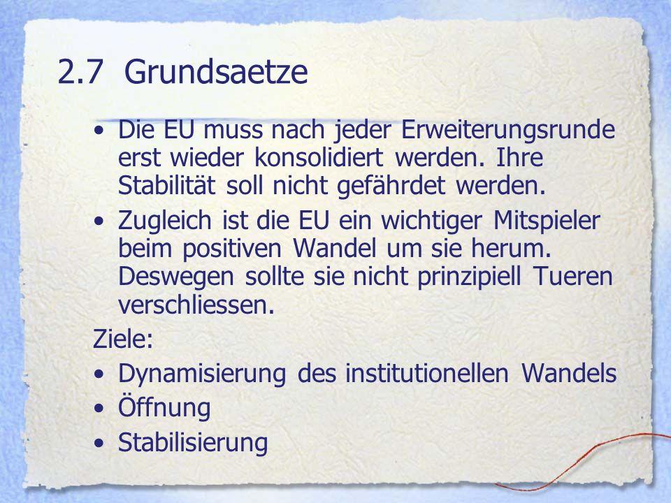2.7 Grundsaetze Die EU muss nach jeder Erweiterungsrunde erst wieder konsolidiert werden. Ihre Stabilität soll nicht gefährdet werden.