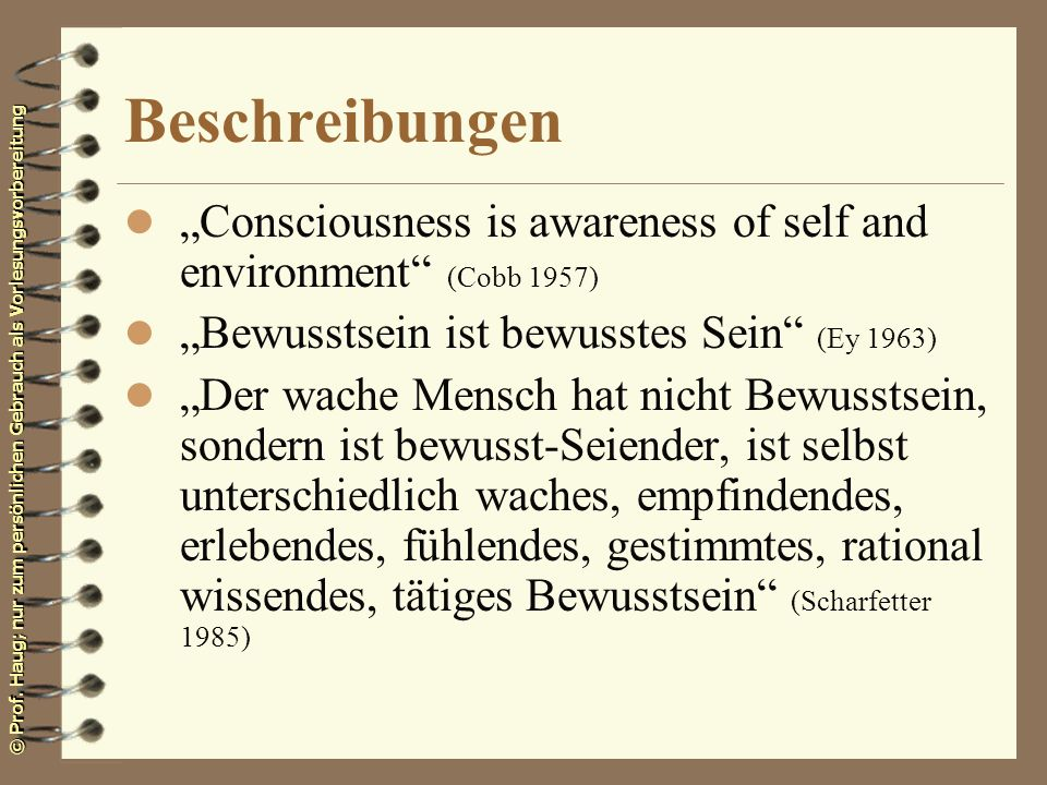 "Beschreibungen ""Consciousness is awareness of self and environment (Cobb 1957) ""Bewusstsein ist bewusstes Sein (Ey 1963)"