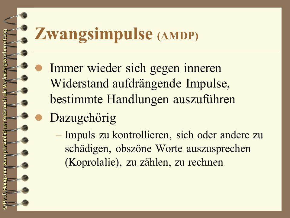 Zwangsimpulse (AMDP)Immer wieder sich gegen inneren Widerstand aufdrängende Impulse, bestimmte Handlungen auszuführen.