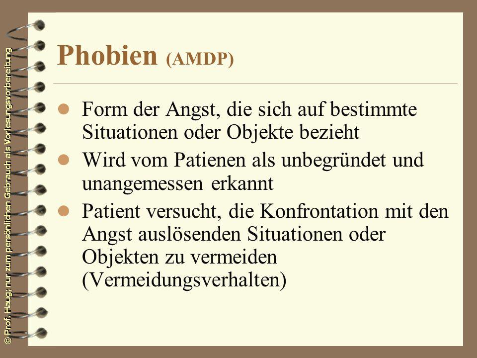 Phobien (AMDP)Form der Angst, die sich auf bestimmte Situationen oder Objekte bezieht. Wird vom Patienen als unbegründet und unangemessen erkannt.