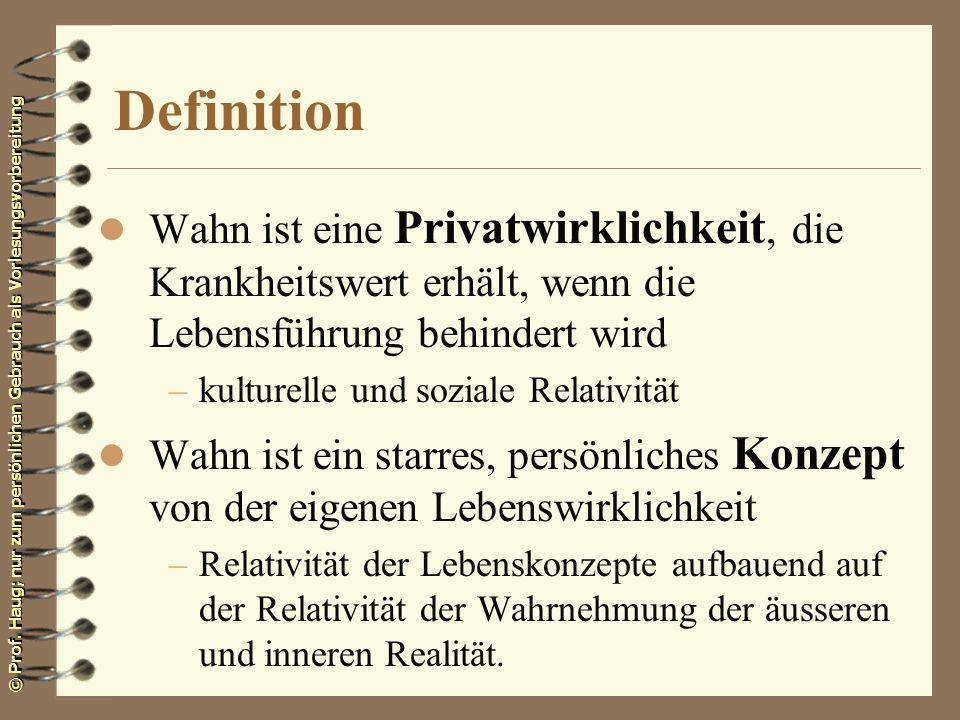 Definition Wahn ist eine Privatwirklichkeit, die Krankheitswert erhält, wenn die Lebensführung behindert wird.