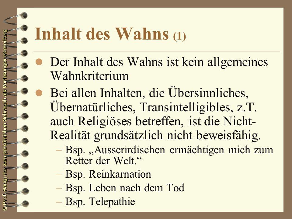 Inhalt des Wahns (1) Der Inhalt des Wahns ist kein allgemeines Wahnkriterium.