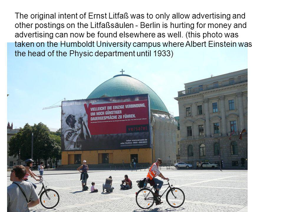 The original intent of Ernst Litfaß was to only allow advertising and other postings on the Litfaßsäulen - Berlin is hurting for money and advertising can now be found elsewhere as well.