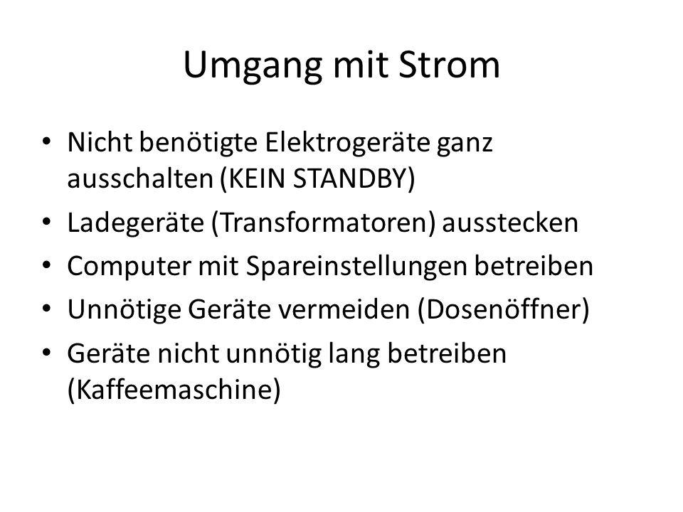 Umgang mit Strom Nicht benötigte Elektrogeräte ganz ausschalten (KEIN STANDBY) Ladegeräte (Transformatoren) ausstecken.