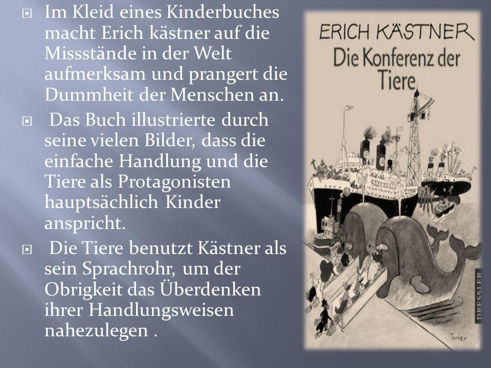 Im Kleid eines Kinderbuches macht Erich kästner auf die Missstände in der Welt aufmerksam und prangert die Dummheit der Menschen an.