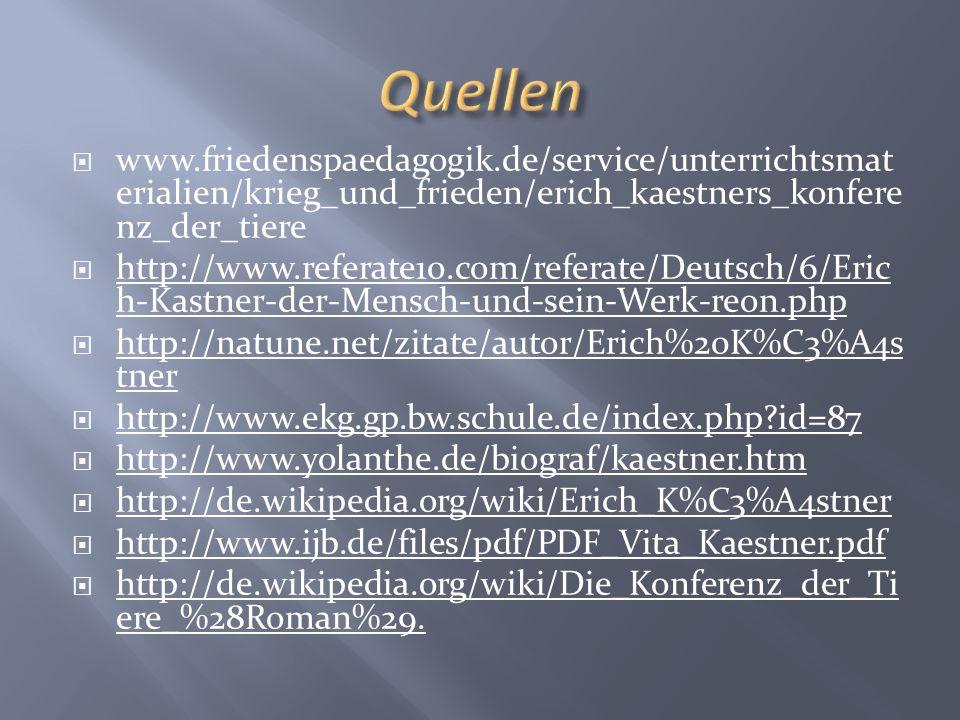 Quellen www.friedenspaedagogik.de/service/unterrichtsmaterialien/krieg_und_frieden/erich_kaestners_konferenz_der_tiere.