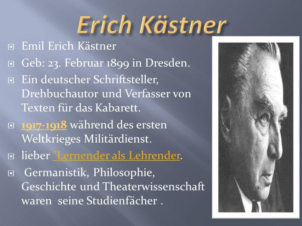 Erich Kästner Emil Erich Kästner Geb: 23. Februar 1899 in Dresden.