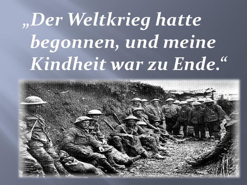"""""""Der Weltkrieg hatte begonnen, und meine Kindheit war zu Ende."""