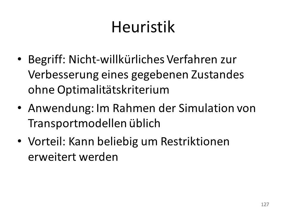 Heuristik Begriff: Nicht-willkürliches Verfahren zur Verbesserung eines gegebenen Zustandes ohne Optimalitätskriterium.