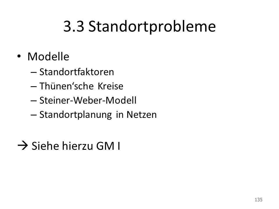 3.3 Standortprobleme Modelle  Siehe hierzu GM I Standortfaktoren