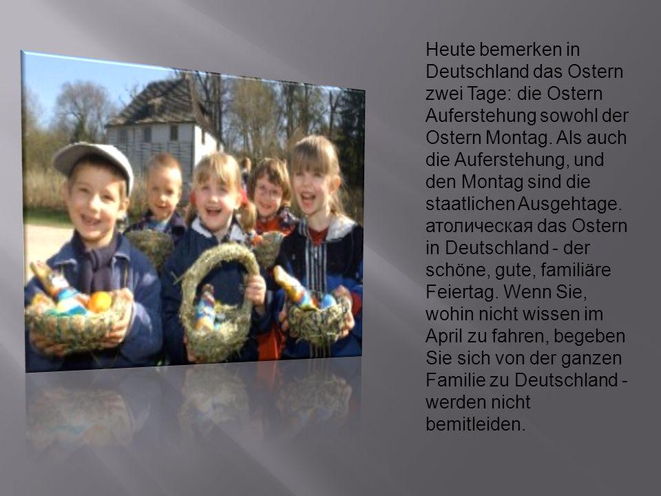 Heute bemerken in Deutschland das Ostern zwei Tage: die Ostern Auferstehung sowohl der Ostern Montag.