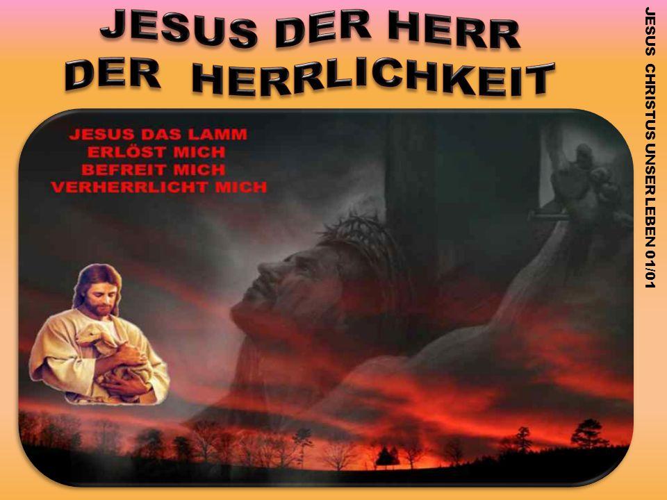 JESUS DER HERR DER HERRLICHKEIT