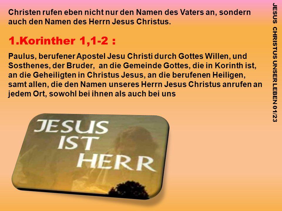 Christen rufen eben nicht nur den Namen des Vaters an, sondern auch den Namen des Herrn Jesus Christus.