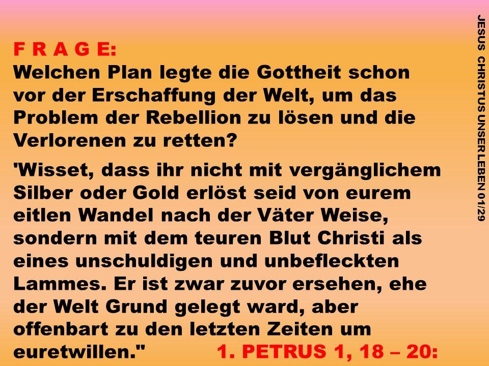 F R A G E: Welchen Plan legte die Gottheit schon vor der Erschaffung der Welt, um das Problem der Rebellion zu lösen und die Verlorenen zu retten