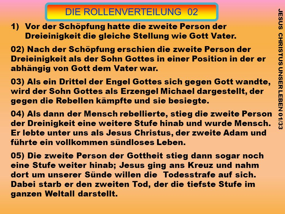 DIE ROLLENVERTEILUNG 02 Vor der Schöpfung hatte die zweite Person der Dreieinigkeit die gleiche Stellung wie Gott Vater.