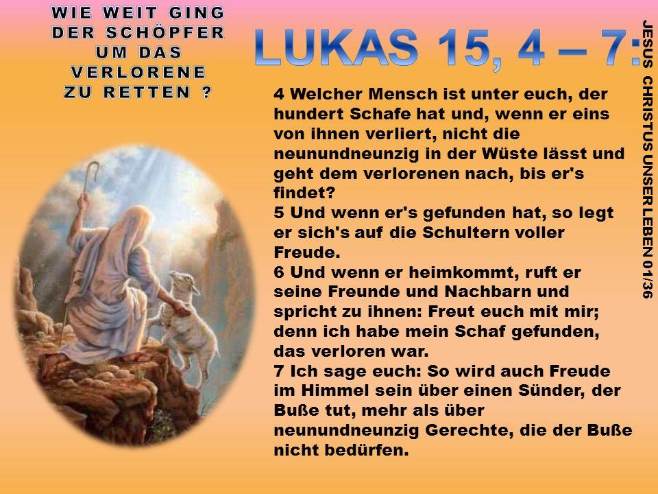 LUKAS 15, 4 – 7: WIE WEIT GING DER SCHÖPFER UM DAS VERLORENE