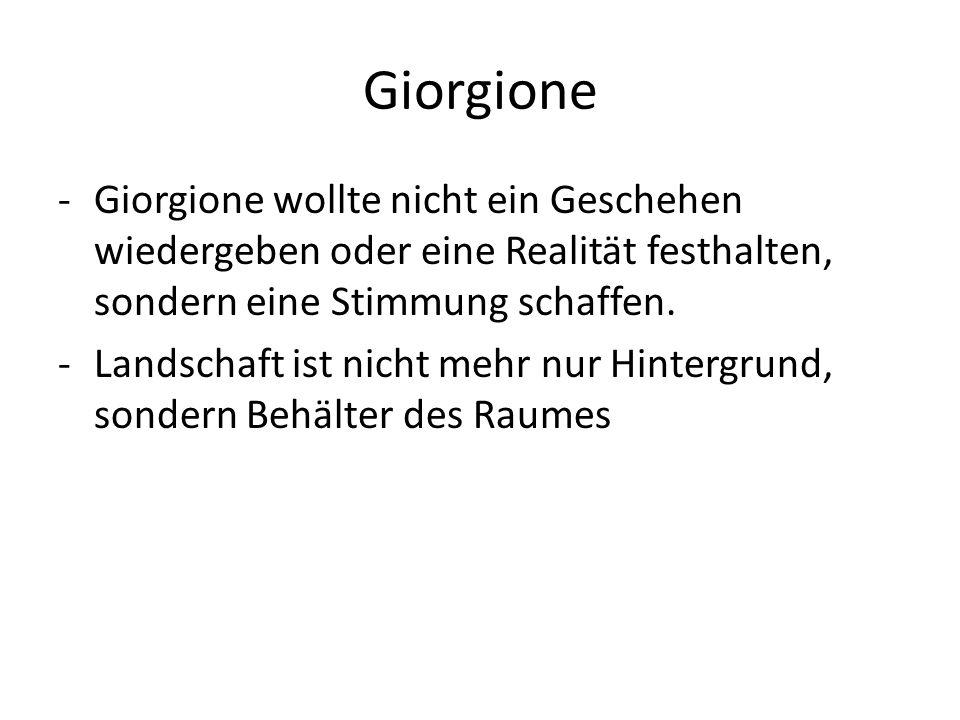 Giorgione Giorgione wollte nicht ein Geschehen wiedergeben oder eine Realität festhalten, sondern eine Stimmung schaffen.