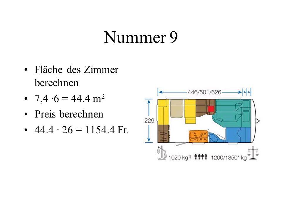 Nummer 9 Fläche des Zimmer berechnen 7,4 ·6 = 44.4 m2 Preis berechnen