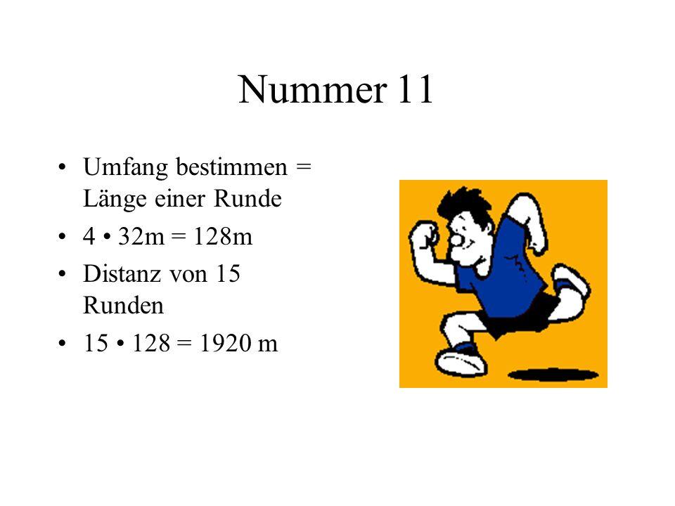 Nummer 11 Umfang bestimmen = Länge einer Runde 4 • 32m = 128m