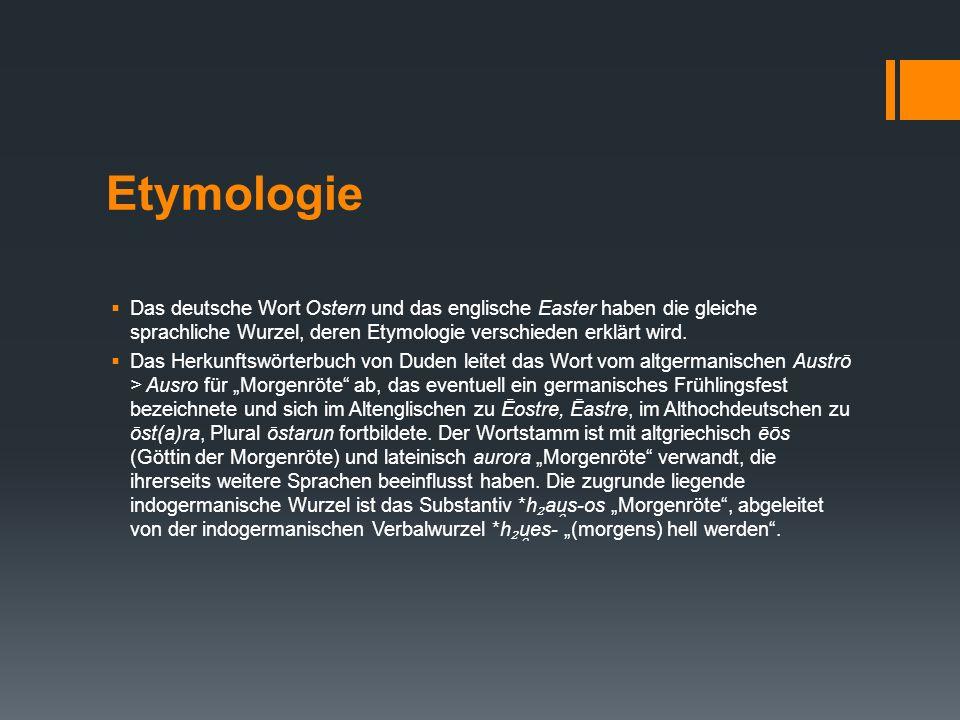 Etymologie Das deutsche Wort Ostern und das englische Easter haben die gleiche sprachliche Wurzel, deren Etymologie verschieden erklärt wird.
