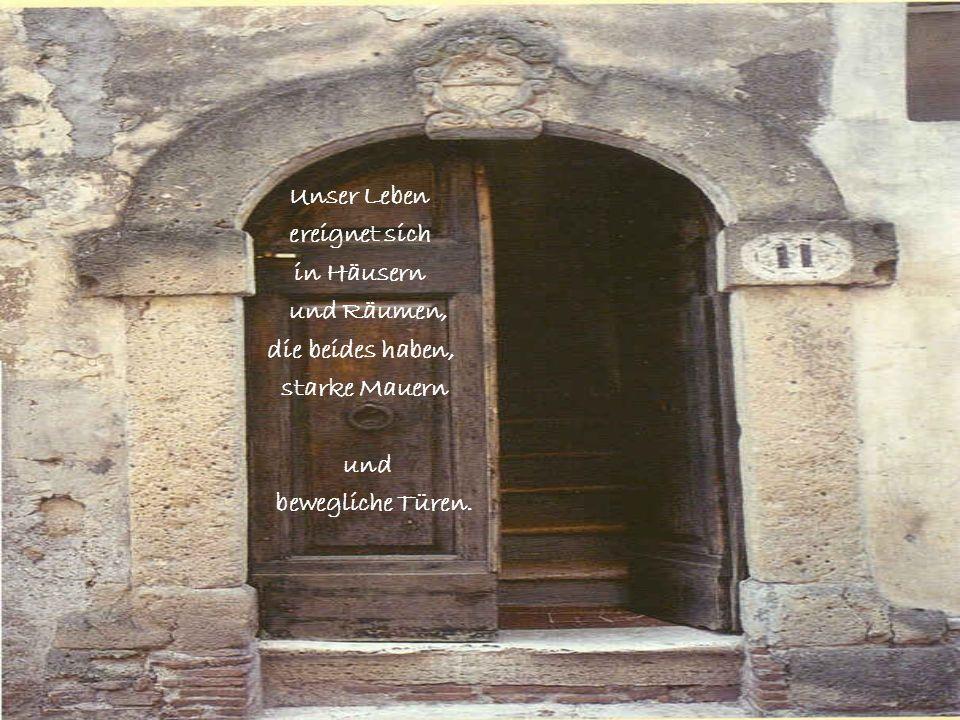 Unser Lebenereignet sich.in Häusern. und Räumen, die beides haben, starke Mauern.