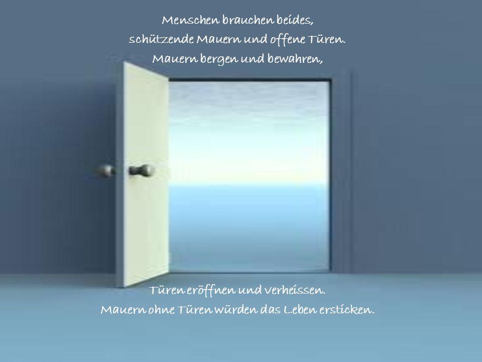 Menschen brauchen beides, schützende Mauern und offene Türen.