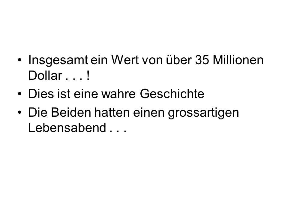Insgesamt ein Wert von über 35 Millionen Dollar . . . !