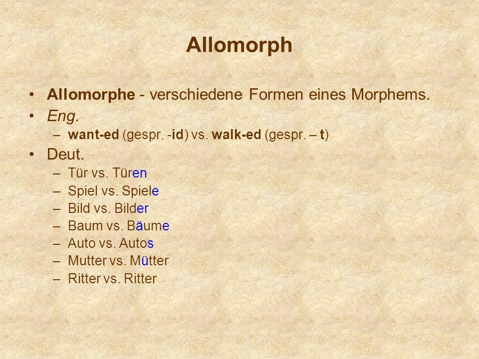 Allomorph Allomorphe - verschiedene Formen eines Morphems. Eng. Deut.