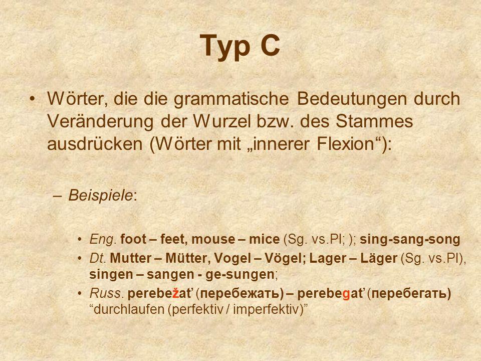 """Typ C Wörter, die die grammatische Bedeutungen durch Veränderung der Wurzel bzw. des Stammes ausdrücken (Wörter mit """"innerer Flexion ):"""