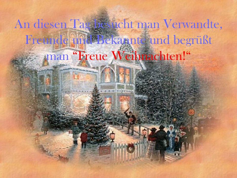 An diesen Tag besucht man Verwandte, Freunde und Bekannte und begrüßt man Freue Weihnachten!