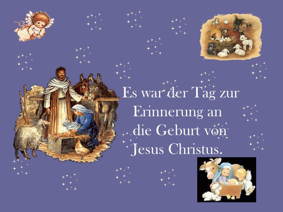 Es war der Tag zur Erinnerung an die Geburt von Jesus Christus.