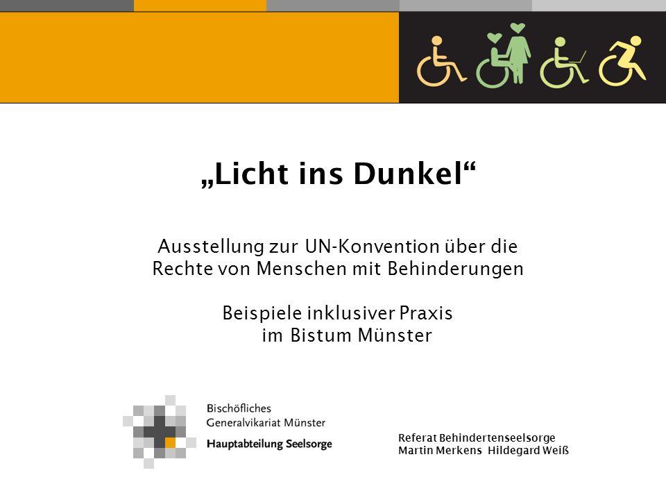 """""""Licht ins Dunkel Ausstellung zur UN-Konvention über die Rechte von Menschen mit Behinderungen Beispiele inklusiver Praxis im Bistum Münster."""