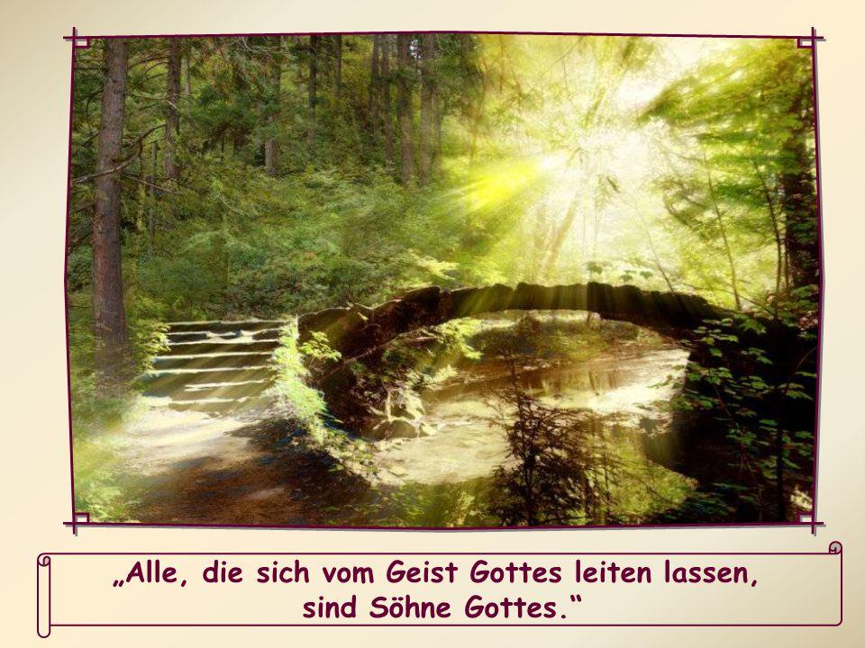 """""""Alle, die sich vom Geist Gottes leiten lassen,"""