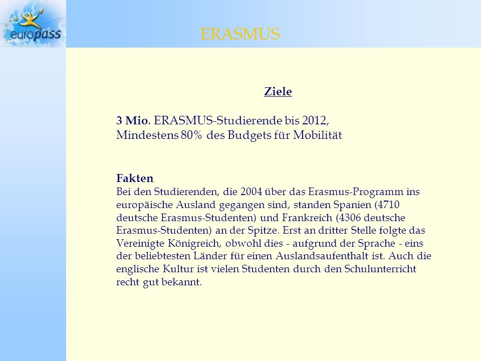 ERASMUS ERASMUS Ziele 3 Mio. ERASMUS-Studierende bis 2012,