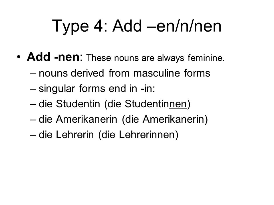 Type 4: Add –en/n/nen Add -nen: These nouns are always feminine.