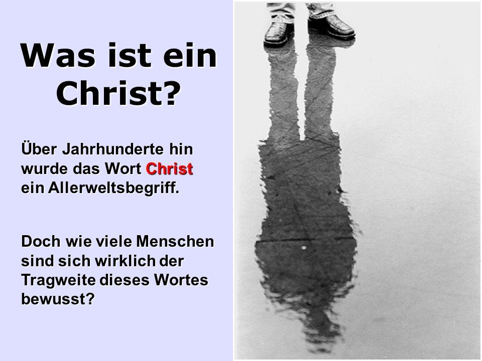 Was ist ein Christ Über Jahrhunderte hin wurde das Wort Christ ein Allerweltsbegriff.