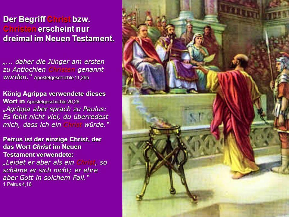 Der Begriff Christ bzw. Christen erscheint nur dreimal im Neuen Testament.