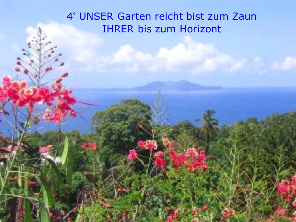 4° UNSER Garten reicht bist zum Zaun IHRER bis zum Horizont