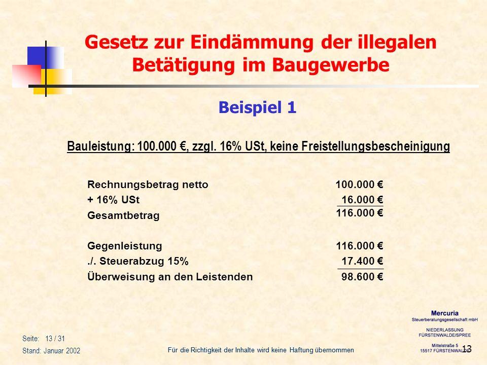 Beispiel 1Bauleistung: 100.000 €, zzgl. 16% USt, keine Freistellungsbescheinigung. Rechnungsbetrag netto.