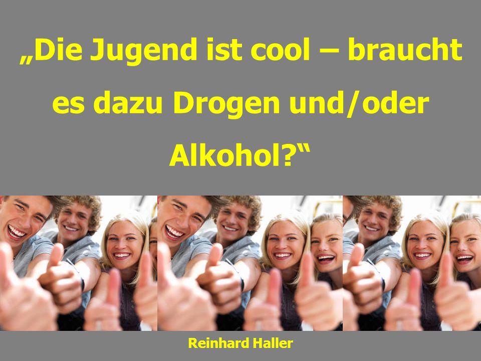 """""""Die Jugend ist cool – braucht es dazu Drogen und/oder Alkohol"""