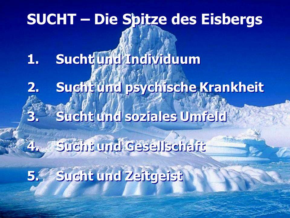 SUCHT – Die Spitze des Eisbergs
