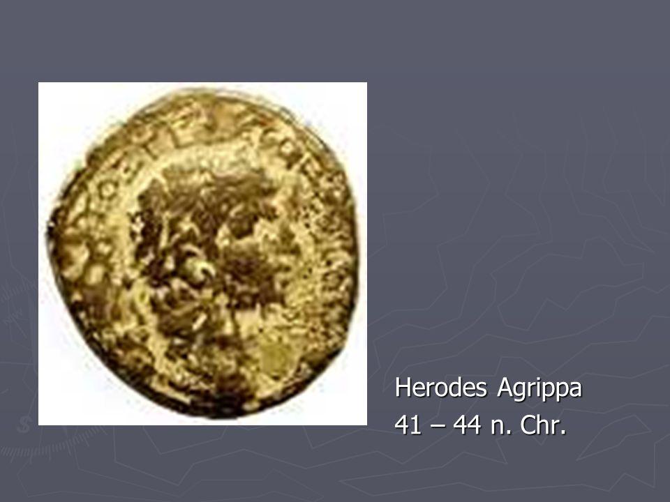Herodes Agrippa 41 – 44 n. Chr.