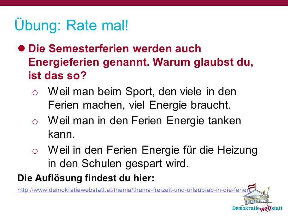 Übung: Rate mal! Die Semesterferien werden auch Energieferien genannt. Warum glaubst du, ist das so