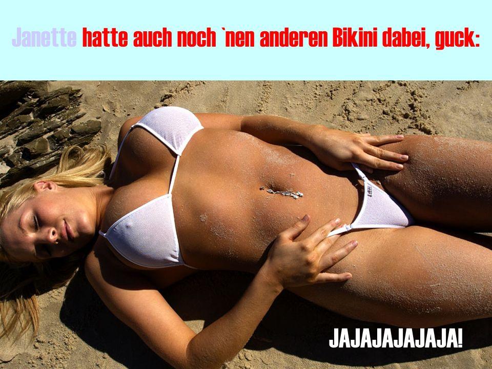 Janette hatte auch noch `nen anderen Bikini dabei, guck: