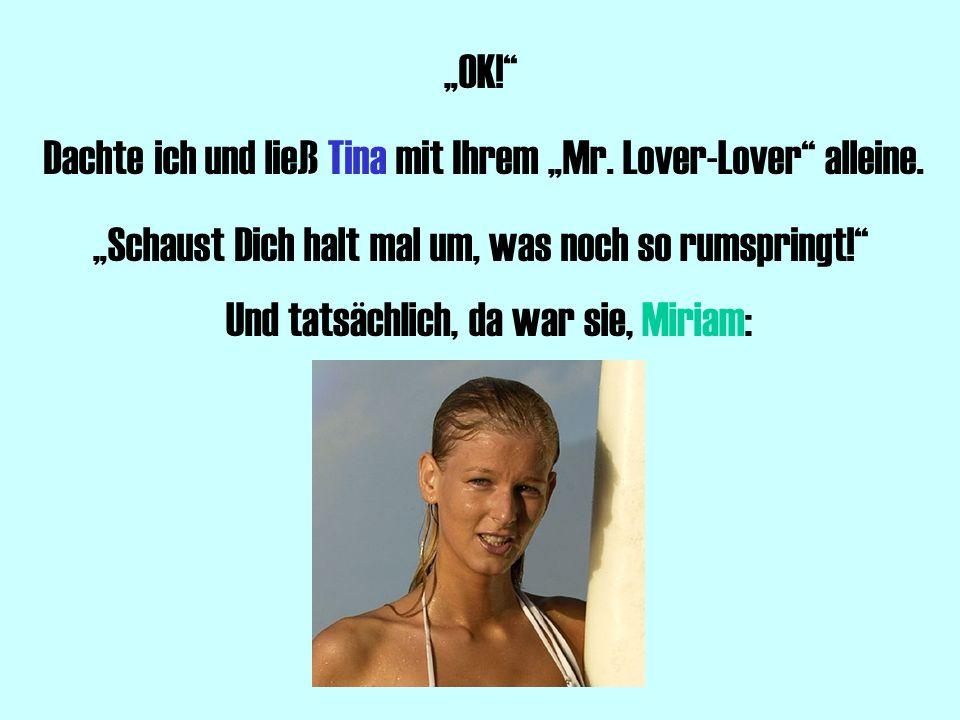 """Dachte ich und ließ Tina mit Ihrem """"Mr. Lover-Lover alleine."""