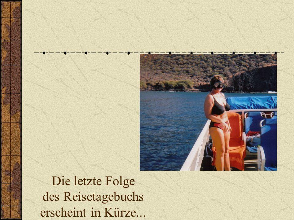 Die letzte Folge des Reisetagebuchs erscheint in Kürze...