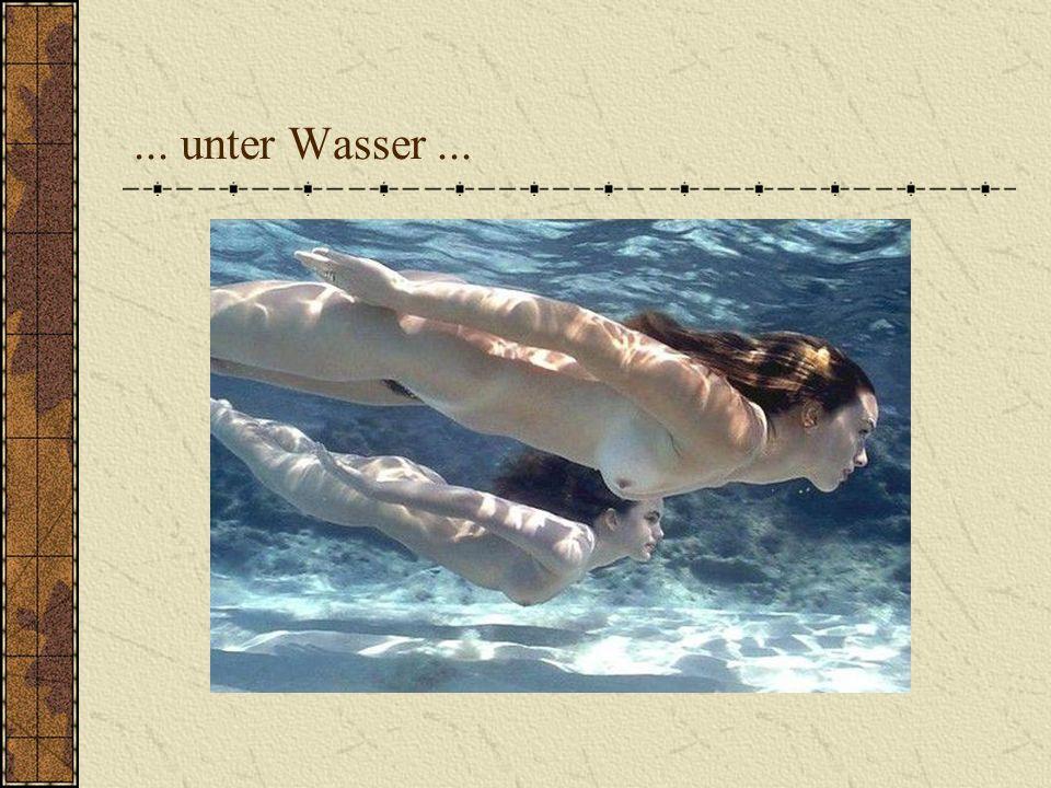 ... unter Wasser ...