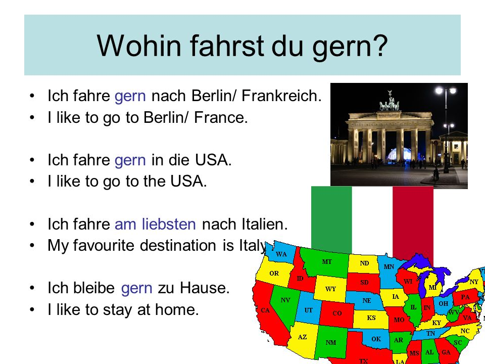 Wohin fahrst du gern Ich fahre gern nach Berlin/ Frankreich.